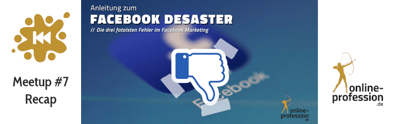 7. Münster Online Marketing Meetup: Anleitung zum Facebook Desaster — die 3 fatalsten Fehler im Facebook-Marketing