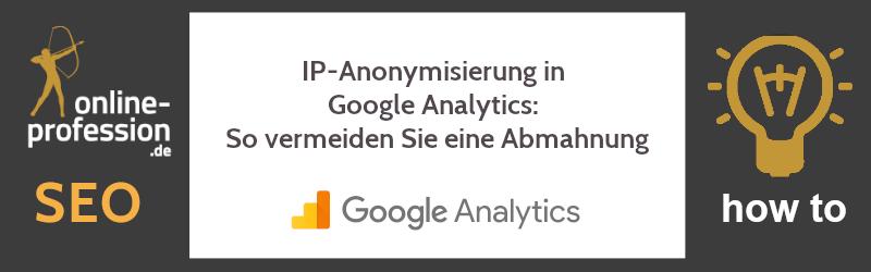 IP-Anonymisierung in Google Analytics: So vermeiden Sie eine Abmahnung